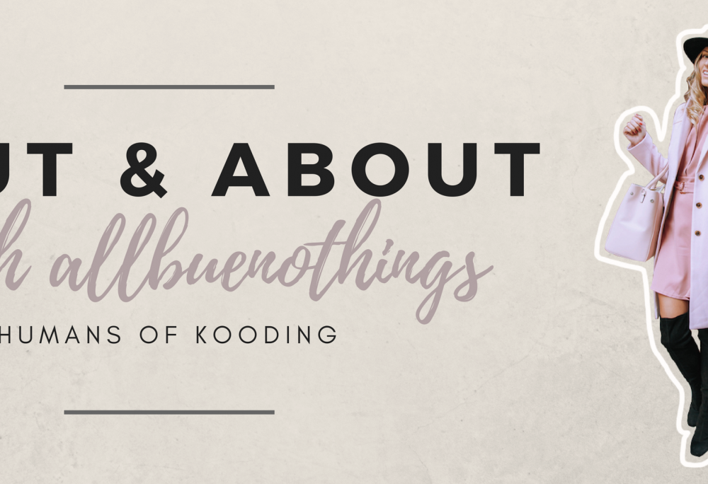 Out & About with Allbuenothings – Humans of KOODING